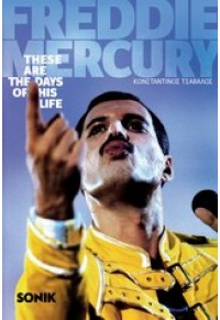 FREDDY MERCURY THESE ARE THE DAYS OF HIS LIFE 978-960-436-319-3 9789604363193