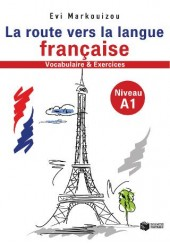 LA ROUTE VERS LA LANGUE FRANCAISE A1 - VOCABULAIRE & EXERCICES