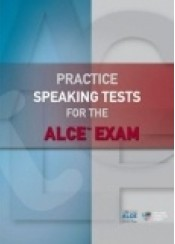 PRACTICE SPEAKING TESTS FOR THE ALCE EXAM