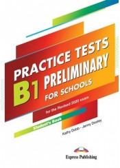 B1 PRELIMINARY FOR SCHOOLS PRACTICE TESTS STUDENT'S BOOK