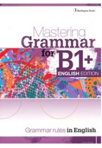 MASTERING GRAMMAR FOR B1+ SB ENGLISH EDITION - GRAMMAR RULES IN ENGLISH 978-9925-30-586-5 9789925305865