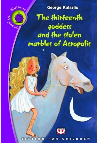 THE THIRTEENTH GODDESS AND THE STOLEN MARBLES OF ACROPOLIS 978-618-01-0175-1 9786180101751