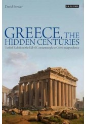 GREECE, THE HIDDEN CENTURIES:TURKISH RULE FROM THE FALL OF CONSTANTINOPLE TO GREEK INDEPENDENCE